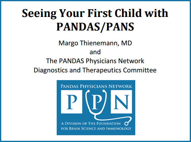 Seeing Your First Patient with PANDAS/PANS provides an overview of Pediatric Acute-onset Neuropsychiatric Syndrome (PANS)